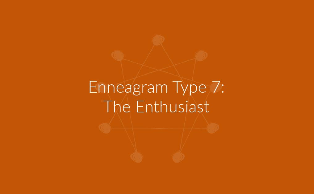 Enneagram Type 7: The Enthusiast